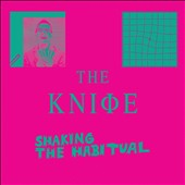 The Knife: Shaking the Habitual [Digipak]