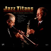 Glenn Zottola/Mark Maniatt/The Classic Jazz Trio/Mark Shane: Jazz Titans: Classic Jazz Trio [Digipak]