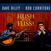Dave Riley/Bob Corritore: Hush Your Fuss! [Digipak] *