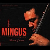 Charles Mingus: Passions of a Man: The Complete Atlantic Recordings 1956-1961