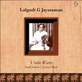 Lalgudi G. Jayaraman/Lalgudi G.J.R. Krishnan: Violin Waves: South Indian Classical Music [6/24]