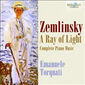 Zemlinsky: A Ray of Light - Complete Piano Music / Emanuele Torquati, piano