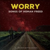 The Red Spot Rhythm Section: Worry: Songs of Homan Freed