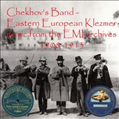 Chekhov's Band: Eastern European Klezmer Music From the EMI Archives [1908-1913]