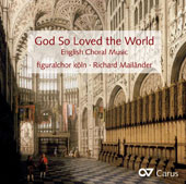 God So Loved the World: English Choral Music - 16th to 19th Century English Choral works by Byrd, Tallis, Stanford and others / Richard Mailänder, conductor; Figuralchor Köln; Martina Mailänder, organ