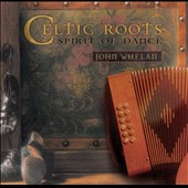 John Whelan: Celtic Roots (Spirit of Dance)