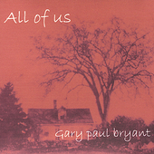 Gary Paul Bryant: All of Us