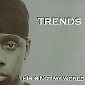 Trends: This Is Not My World