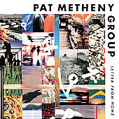 Pat Metheny/Pat Metheny Group: Letter from Home