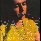 Warne Marsh/Warne Marsh Quartet/Warne Marsh Trio: Coast to Coast *