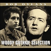 Woody Guthrie: Bob Dylan's Woody Guthrie Selection