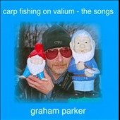 Graham Parker: Carp Fishing on Valium: The Songs