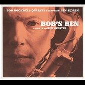 Bob Rockwell/Bob Rockwell Quartet: Bob's Ben: A Salute to Ben Webster *