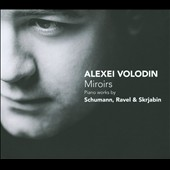 Miroirs: Piano Works by Schumann, Ravel & Scriabin / Alexei Volodin, piano