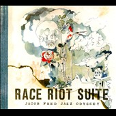 Jacob Fred Jazz Odyssey: Race Riot Suite [Digipak]