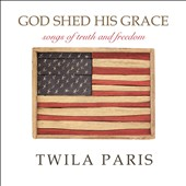 Twila Paris: God Shed His Grace: Songs of Truth and Freedom *