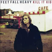 Kill It Kid: Feet Fall Heavy *