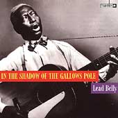 Leadbelly: In the Shadow of the Gallows Pole