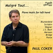 Malgr&#233; tout ...: Piano Music for Left Hand - Works by Blumenfeld, Scriabin, Wagner/Liszt, Bach, Brahms / Paul Coker, piano