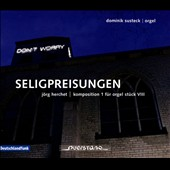 Jorg Herchet: Composition No. 1 from works for organ VIII 'Seligpreisungen' (Beatitudes) / Dominik Susteck, organ