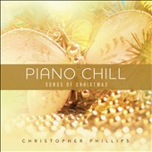 Christopher Phillips: Piano Chill: Songs of Christmas [10/14]