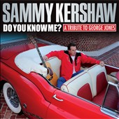 Sammy Kershaw: Do You Know Me? A Tribute to George Jones [Digipak]