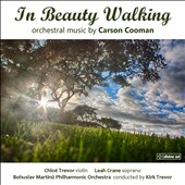 Orchestral music by Carson Cooman (b.1982): 'In Beauty Walking' / Leah Crane, soprano; Chloé Trevor, violin