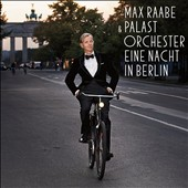 Max Raabe & Palast Orchester/Max Raabe (Singer/Producer): Eine Nacht in Berlin *