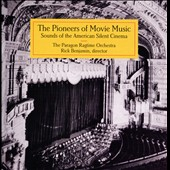 The Paragon Ragtime Orchestra/Rick Benjamin (Conductor): The Pioneers of Movie Music: Sounds from the American Silent Cinema