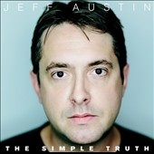 Jeff Austin: The Simple Truth [Digipak]