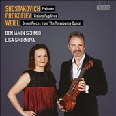 Shostakovich: Preludes; Prokofiev: Visions Fugitives; Weill: Seven Pieces from The Threepenny Opera / Benjamin Schmid, violin; Lisa Smirnova, piano