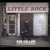 Bob Collum & the Welfare Mothers: Little Rock [Digipak] *