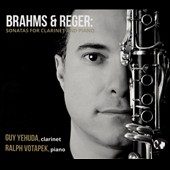Brahms & Reger: Sonatas for Clarinet and Piano / Guy Yehuda, clarinet; Ralph Votapek, piano