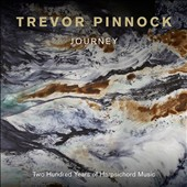 Journey - Two Hundred Years of Harpsichord Music by Byrd, Tallis, Bull, Sweelinck, J.S. Bach, Handel, Scarlatti, Frescobaldi / Trevor Pinnock, harpsichord