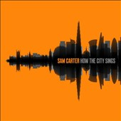 Sam Carter: How the City Sings