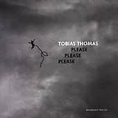Tobias Thomas: Please Please Please *