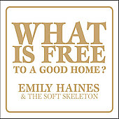 Emily Haines: What Is Free to a Good Home? *