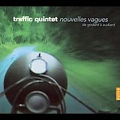 Nouvelles Vagues de Godard &agrave; Audiard / Traffic Quintet
