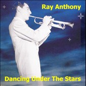 Ray Anthony: Dancing Under the Stars
