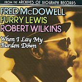 Furry Lewis/Mississippi Fred McDowell/Robert Wilkins: When I Lay My Burden Down