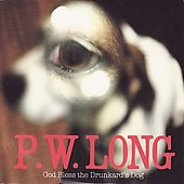 P.W. Long: God Bless the Drunkard's Dog [Digipak] *