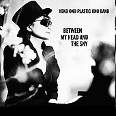 Plastic Ono Band/Yoko Ono: Between My Head and the Sky [Digipak]