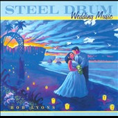 Bob Lyons: Steel Drum Wedding Music