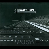 40 Watt Hype: Push