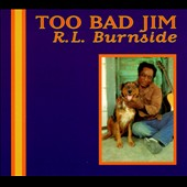 R.L. Burnside: Too Bad Jim