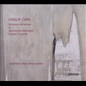 Unsuk Chin: Fantaisie mécanique; Xi; Double Concerto / Ensemble Intercontemporain