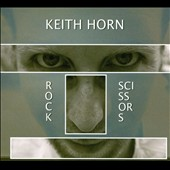 Keith Horn: Rock Scissors [Digipak]