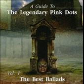 The Legendary Pink Dots: The Best Ballads, Vol. 1