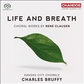 Life and Breath - Choral works by Rene Clausen / Kansas City Chorale