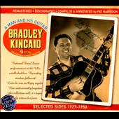 Bradley Kincaid: A  Man and His Guitar: Selected Sides 1927 [Box]